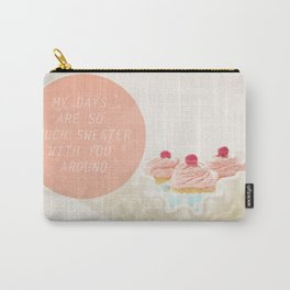 My Days Are So Much Sweeter With You Around Carry-All Pouch
