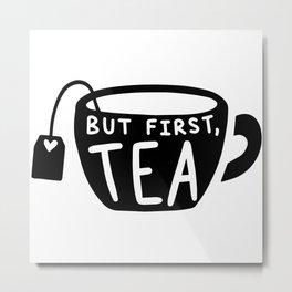 But First Tea Metal Print