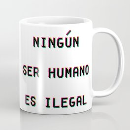 Ningun Ser Humano Es Ilegal Coffee Mug
