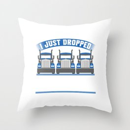 """I Just Dropped A Load"" Nice Riding Shirt For Riders With A Illustration Of A Truck T-shirt Design Throw Pillow"