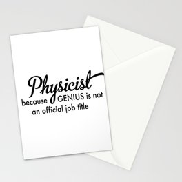 Physicist - because Genius is not an official job title Stationery Cards