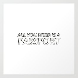 all you need is a passport Art Print