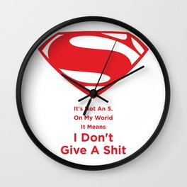 Superman : It's Not An S. On My World It Means I Don't Give A Shit Wall Clock