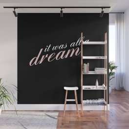 it was all a dream Wall Mural