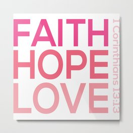 Faith Hope love,Christian,Bible Quote 1 Corinthians13:13 Metal Print