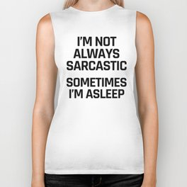 I'm Not Always Sarcastic Sometimes I'm Asleep Biker Tank