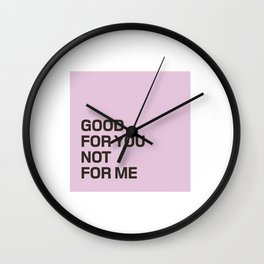 Good For You, Not For Me Wall Clock