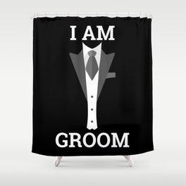 I Am Groom Shower Curtain
