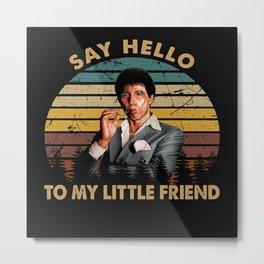 Tony Montana - Little Friend Metal Print