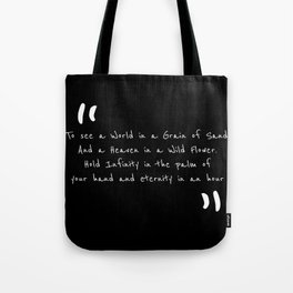 To see a world in a grain of sand and heaven in a wild flower Hold infinity in the palms of your han Tote Bag