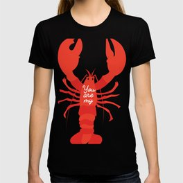 You are my lobster #love #iloveyou #lobster #cute #illustration #sea #seafood #orange #red T-shirt