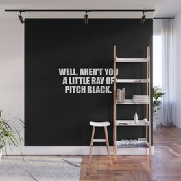 aren't you a ray of pitch black funny quote Wall Mural