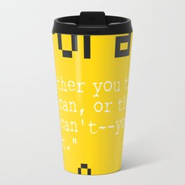 """Henry F. quote """"Whether you think you can, or think you can't--you're right."""" Travel Mug"""