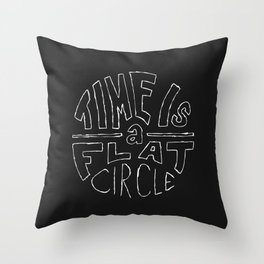 Time Is A Flat Circle Throw Pillow