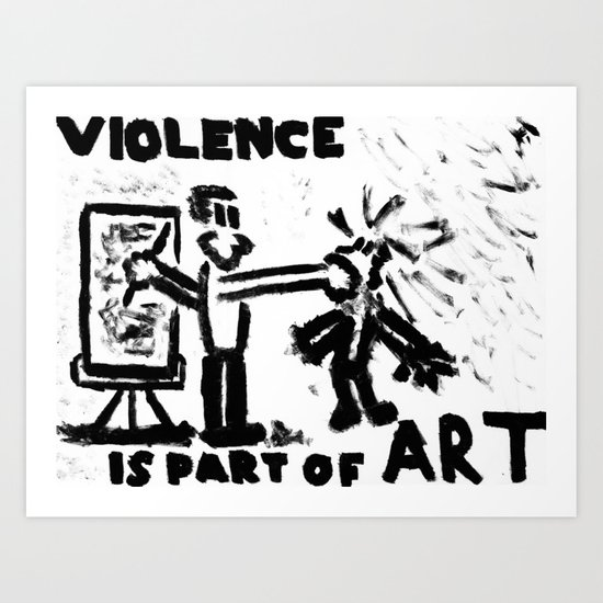 Violence Is Part of Art Art Print