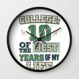 College Life 10 of the Best Years of My Life Wall Clock