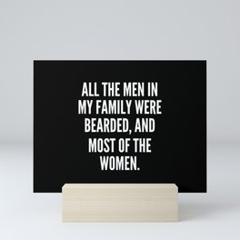 All the men in my family were bearded and most of the women Mini Art Print