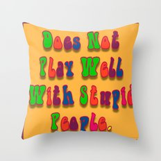 Does Not Play Well With Stupid People Throw Pillow