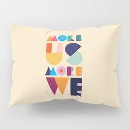 More Us More We - ByBrije Pillow Sham