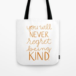 You Will Never Regret Being Kind Tote Bag