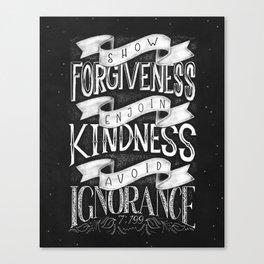 Show forgiveness. Enjoin kindness. Avoid ignorance. Canvas Print
