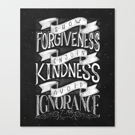 Show forgiveness. Enjoin kindness. Avoid ignorance. Canvas Print