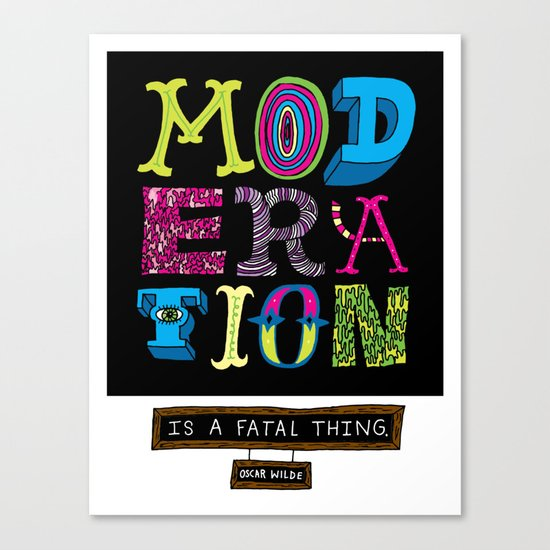 Moderation is Fatal Canvas Print