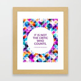 It's Not the Critic Who Counts - Theodore Roosevelt Framed Art Print