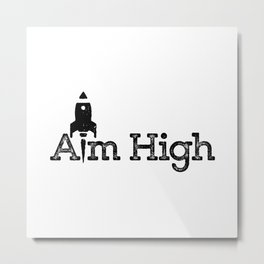 aim high… who knows how far you can go or what you can achieve! Metal Print