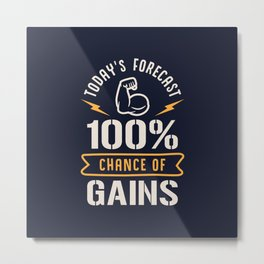 Today's Forecast 100% Chance Of Gains Metal Print
