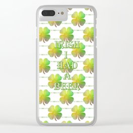 Irish I Had A Beer Typography Clear iPhone Case