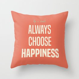 Choose Happiness - positive motivation quote, inspiration, happy life, be happy Throw Pillow