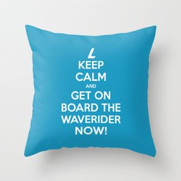 Keep Calm and get on board the Waverider NOW! Throw Pillow