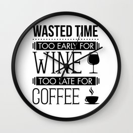 Funny Cute Wine and Coffee Lovers Wasted Time graphic Wall Clock