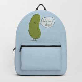 You're Kind of a Big Dill Backpack