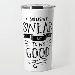 I Solemnly Swear I Am Up to No Good black and white modern typography poster wall canvas home decor Travel Mug