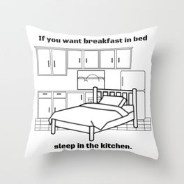 If you want breakfast in bed: sleep in the kitchen Throw Pillow