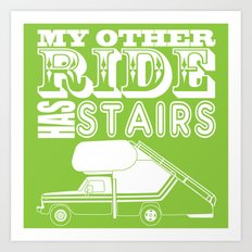 My Other Ride Has Stairs Art Print