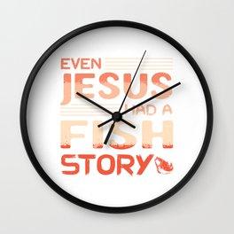 Even Jesus Had A Fish Story Anchor Fisherman Boat Angler Rod Boating Boat Sail Fishing T-shirt Wall Clock
