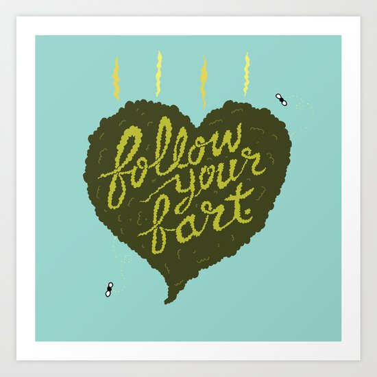 Follow Your Fart Art Print