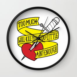 Too much will kill you Wall Clock