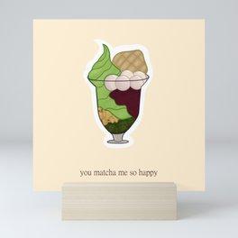 You Matcha Me So Happy Mini Art Print