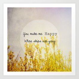 You Make Me Happy When Skies Are Gray Art Print