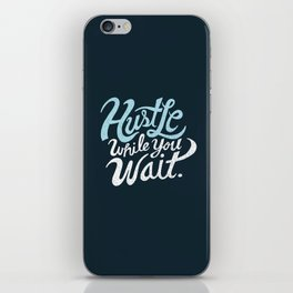 Hustle While You Wait iPhone Skin