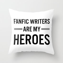 Fanfic Writers Are My Heroes Throw Pillow