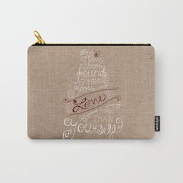Have you found someone you love more than yourself? - my grandmother Carry-All Pouch