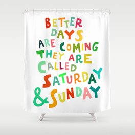 Better Days Are Coming Shower Curtain