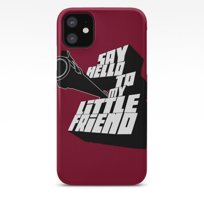 Say hello from my little friend iPhone 11 case