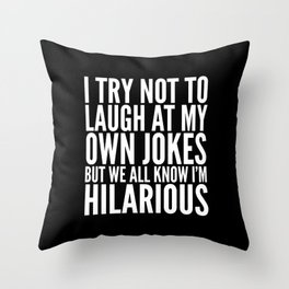 I TRY NOT TO LAUGH AT MY OWN JOKES (Black & White) Throw Pillow