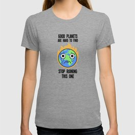 Good planets are hard to find, stop ruining this one. Fridays for future Greta Climate Change. T-shirt